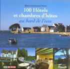 Couverture du livre « Cent Hotels Et Chambres D'Hotes Au Bord De L'Eau » de Marie-Dominique Perrin aux éditions Filipacchi