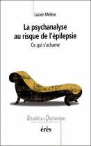 Couverture du livre « La psychanalyse au risque de l'épilepsie ; ce qui s'acharne » de Lucien Melese aux éditions Eres