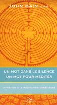 Couverture du livre « Un mot dans le silence, un mot pour méditer ; initiation à la méditation chrétienne » de John Main aux éditions Le Jour