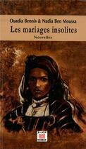 Couverture du livre « Les mariages insolites » de Ouadia Bennis et Nadia Ben Moussa aux éditions Marsam
