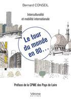 Couverture du livre « Le tour du monde en 80... ; interculturalité et mobilité internationale » de Bernard Conseil aux éditions Verone