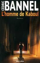 Couverture du livre « L'homme de Kaboul » de Cedric Bannel aux éditions Robert Laffont