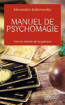 Couverture du livre « Manuel de psychomagie, vers le chemin de la guérison » de Alexandro Jodorowsky aux éditions J'ai Lu