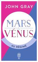 Couverture du livre « Mars et Vénus au régime » de John Gray aux éditions J'ai Lu