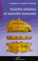 Couverture du livre « Sociétés urbaines et nouvelle économie » de Claude Courlet et Arnaldo Bagnasco et Gilles Novarina aux éditions L'harmattan