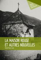 Couverture du livre « La maison rouge et autres nouvelles » de Yolande Moyne-Larpin aux éditions Mon Petit Editeur