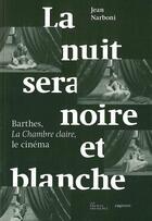 Couverture du livre « La nuit sera noire et blanche ; Barthes, la chambre claire, le cinéma » de Jean Narboni aux éditions Prairies Ordinaires