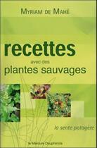 Couverture du livre « Recettes avec des plantes sauvages » de Myriam De Mahe aux éditions Mercure Dauphinois
