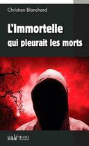 Couverture du livre « L'immortelle qui pleurait les morts » de Christian Blanchard aux éditions Palemon