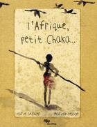 Couverture du livre « L'Afrique, petit Chaka... » de Marie Sellier et Marion Lesage aux éditions Reunion Des Musees Nationaux