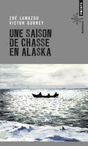 Couverture du livre « Une saison de chasse en Alaska » de Zoe Lamazou et Victor Gurrey aux éditions Points