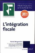Couverture du livre « L'intégration fiscale (édition 2017) » de Patrick Morgenstern aux éditions Revue Fiduciaire