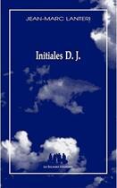 Couverture du livre « Initiales D. J. » de Jean-Marc Lanteri aux éditions Solitaires Intempestifs