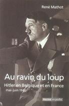 Couverture du livre « Au ravin du loup ; Hitler en Belgique et en France, mai-juin 1940 » de Rene Mathot aux éditions Editions Racine
