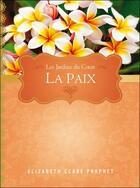Couverture du livre « La paix ; les jardins du coeur » de Elizabeth Clare Prophet aux éditions Octave