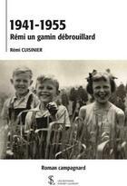 Couverture du livre « 1941-1955, Rémi un gamin débrouillard » de Remi Cuisinier aux éditions Sydney Laurent