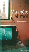 Couverture du livre « Ma mère et moi » de Brahim Metiba aux éditions Mauconduit
