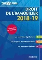 Couverture du livre « Top'actuel ; droit de l'immobilier (édition 2018/2019) » de Sophie Bettini aux éditions Hachette Education