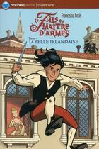 Couverture du livre « Le fils du maître d'armes t.1 ; la belle irlandaise » de Francisco Arcis aux éditions Nathan
