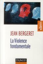 Couverture du livre « La violence fondamentale (3e édition) » de Jean Bergeret aux éditions Dunod