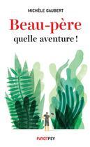 Couverture du livre « Beau-père, quelle aventure ! » de Michele Gaubert aux éditions Payot