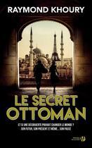 Couverture du livre « Le secret ottoman » de Raymond Khoury aux éditions Presses De La Cite
