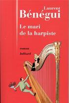 Couverture du livre « Le mari de la harpiste » de Laurent Benegui aux éditions Julliard