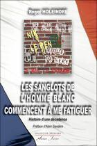 Couverture du livre « Les sanglots de l'homme blanc commencent à me fatiguer » de Roger Holeindre aux éditions Atelier Fol'fer