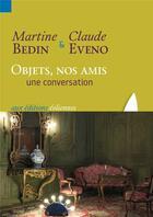 Couverture du livre « Objets, nos amis ; une conversation » de Claude Eveno et Martine Bedin aux éditions Eoliennes