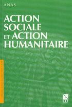 Couverture du livre « Action Humanitaire Et Action Sociale » de Anas aux éditions Esf