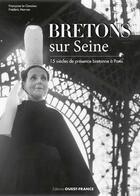 Couverture du livre « Bretons sur Seine ; 15 siècles de présence bretonne à Paris » de Frederic Morvan et Francoise Le Goaziou aux éditions Ouest France