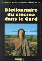 Couverture du livre « Dictionnaire Du Cinema Dans Le Gard » de Bernard Bastide aux éditions Nouvelles Presses Du Languedoc