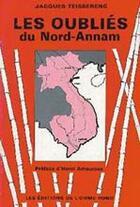 Couverture du livre « Les oubliés du Nord-Annam » de Jacques Teisserenc aux éditions Elor