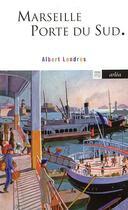 Couverture du livre « Marseille porte du Sud » de Albert Londres aux éditions Arlea