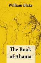 Couverture du livre « The Book of Ahania (Illuminated Manuscript with the Original Illustrations of William Blake) » de William Blake aux éditions E-artnow