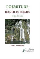 Couverture du livre « Poemitude - T.Sixieme » de Khris Anthelme aux éditions Stellamaris