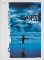 Couverture du livre « Comme un enfant qui joue tout seul » de Alain Cadeo aux éditions La Trace
