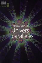 Couverture du livre « Univers parallèles » de Thomas Lepeltier aux éditions Seuil
