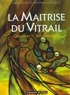 Couverture du livre « Maitrise Du Vitrail » de Philippe Andrieux aux éditions Dessain Et Tolra