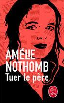 Couverture du livre « Tuer le père » de Amélie Nothomb aux éditions Lgf