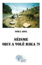 Couverture du livre « Séisme ; qui a volé Rika ? » de Nora Adel aux éditions Edilivre-aparis