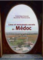 Couverture du livre « Lieux et monuments secrets du Médoc » de Delphine Trentacosta et Christian Coulon aux éditions Confluences