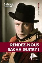 Couverture du livre « Rendez-nous Sacha Guitry ! » de Antoine Gavory aux éditions Ovadia