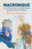 Couverture du livre « Macronique ; les choses qui n'existent pas existent quand même » de Emilie Noteris aux éditions Cambourakis