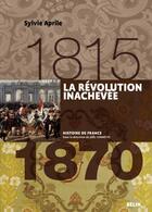 Couverture du livre « La Revolution Inachevee (1815 A 1870) » de Sylvie Aprile aux éditions Belin
