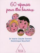 Couverture du livre « 60 réponses pour être heureux » de Marie-Claude Gavard et Dominique Bouchart aux éditions Odile Jacob
