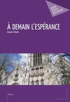 Couverture du livre « à demain l'espérance » de Bernard Tettelin aux éditions Publibook