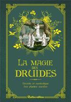 Couverture du livre « La magie des druides ; secrets et symbolique des plantes sacrées » de Florence Laporte aux éditions Rustica