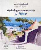 Couverture du livre « Mythologies amoureuses de Sète » de Yves Marchand et Sebastien Denaja aux éditions Paris