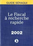 Couverture du livre « Le Fiscal A Recherche Rapide ; Edition 2002 » de J Seraqui et N Seraqui aux éditions Seraqui
